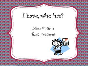 http://www.teacherspayteachers.com/Product/Non-fiction-Text-Features-I-Have-Who-Has-activity-494506